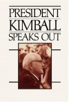 President Kimball Speaks Out - Spencer W. Kimball