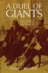 A Duel of Giants: Bismarck, Napoleon III, and the Origins of the Franco-Prussian War - David Wetzel