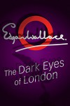 Dark Eyes Of London: The Croakers - Edgar Wallace