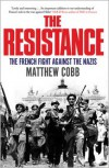 The Resistance: The French Fight Against the Nazis - Matthew Cobb