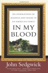 In My Blood: Six Generations of Madness and Desire in an American Family - John Sedgwick