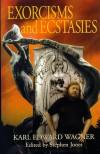 Exorcisms & Ecstasies - Karl Edward Wagner
