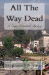 All The Way Dead: A Luke Littlefield Mystery - Stephen E Stanley