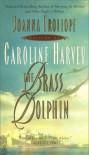 The Brass Dolphin - Caroline Harvey;Joanna Trollope
