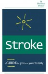 STROKE: A Guide for You and Your Family - Florence Weiner