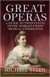 Great Operas: A Guide to Twenty-Five of the World's Finest Musical Experiences - Michael Steen