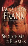 Seduce Me in Flames - Jacquelyn Frank