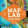Map Art Lab: 52 Exciting Art Explorations in Mapmaking, Imagination, and Travel - Jill K Berry, Linden McNeilly