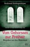 Vom Gehorsam zur Freiheit: Biografien aus dem Widerstand - Ferdinand Schlingensiepen