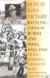 Defeat Into Victory: Battling Japan in Burma and India, 1942-1945 - William Slim, David W. Hogan Jr.