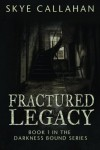 Fractured Legacy (Darkness Bound) - Skye Callahan