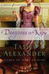 Dangerous to Know: A Novel of Suspense - Tasha Alexander