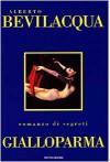 Gialloparma: Romanzo - Alberto Bevilacqua