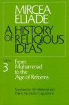 A History of Religious Ideas 3: From Muhammad to the Age of Reforms - Mircea Eliade, Diane Apostolos-Cappadona, Alf Hiltebeitel