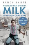 The Mayor Of Castro Street: The Life And Times Of Harvey Milk - Randy Shilts
