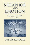 Metaphor and Emotion: Language, Culture, and Body in Human Feeling - Zoltan Kovecses