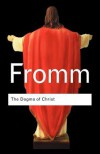 The Dogma of Christ & Other Essays on Religion, Psychology & Culture - Erich Fromm