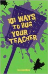 101 Ways to Bug Your Teacher - Lee Wardlaw