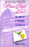 What Kind of Love?: The Diary of a Pregnant Teenager - Sheila Cole