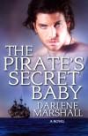 The Pirate's Secret Baby - Darlene Marshall