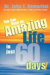 You Can Have An Amazing Life...In Just 60 Days! - John F. Demartini