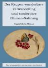 Der Raupen wunderbare Verwandelung und sonderbare Blumen-Nahrung. - Maria Sibylla Merian