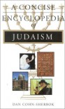 A Concise Encyclopedia Of Judaism (Concise Encyclopedia Of World Faiths) - Dan Cohn-Sherbok
