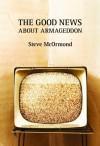 The Good News about Armageddon - Steve McOrmond