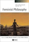The Blackwell Guide to Feminist Philosophy - Linda Martín Alcoff, Eve Feder Kittay
