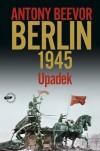 Berlin 1945. Upadek - Antony Beevor
