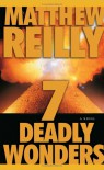 Seven Deadly Wonders: A Novel - Matthew Reilly