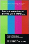 Due to Circumstances Beyond Our Control... - Fred W. Friendly