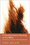 A Transformative Reading of the Bible: Explorations of Holistic Human Transformation - Yung-Suk Kim