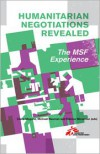 Humanitarian Negotiations Revealed: The MSF Experience - Michael Neuman and Fabrice Weissman