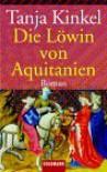 Die Löwin von Aquitanien - Tanja Kinkel