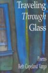 Traveling Through Glass - Beth Copeland Vargo