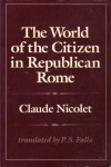 The World of the Citizen in Republican Rome - Claude Nicolet
