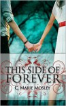 This Side of Forever - C. Marie Mosley
