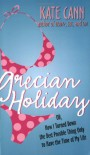 Grecian Holiday: Or, How I Turned Down the Best Possible Thing Only to Have the Time of My Life - Kate Cann