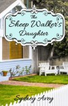The Sheep Walker's Daughter - Sydney Avey