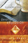 Devotion Explosion: Getting Real with God - Christy Bower, Cristy Bower