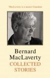 Collected Stories - Bernard MacLaverty