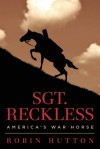 Sgt. Reckless: America's War Horse - Robin Hutton