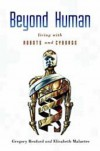 Beyond Human: Living with Robots and Cyborgs - Gregory Benford