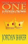 A Stolen Crown (The Book of One) - Jordan Baker