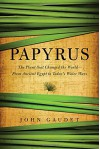 Papyrus: The Plant that Changed the World: From Ancient Egypt to Today's Water Wars - John Gaudet