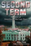 SECOND TERM A Novel of America in the Last Days - John Price