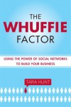 The Whuffie Factor: The 5 Keys for Maxing Social Capital and Winning with Online Communities - Tara Hunt