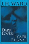 Dark Lover & Lover Eternal (Black Dagger Brotherhood, #1-2) - J.R. Ward