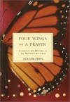 Four Wings and a Prayer: Caught in the Mystery of the Monarch Butterfly - Sue Halpern